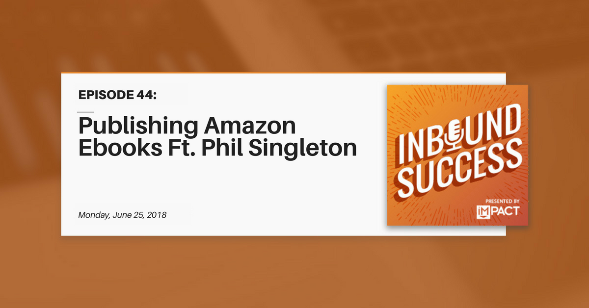 """Publishing Amazon Ebooks Featuring Phil Singleton"" (Inbound Success Ep. 44)"
