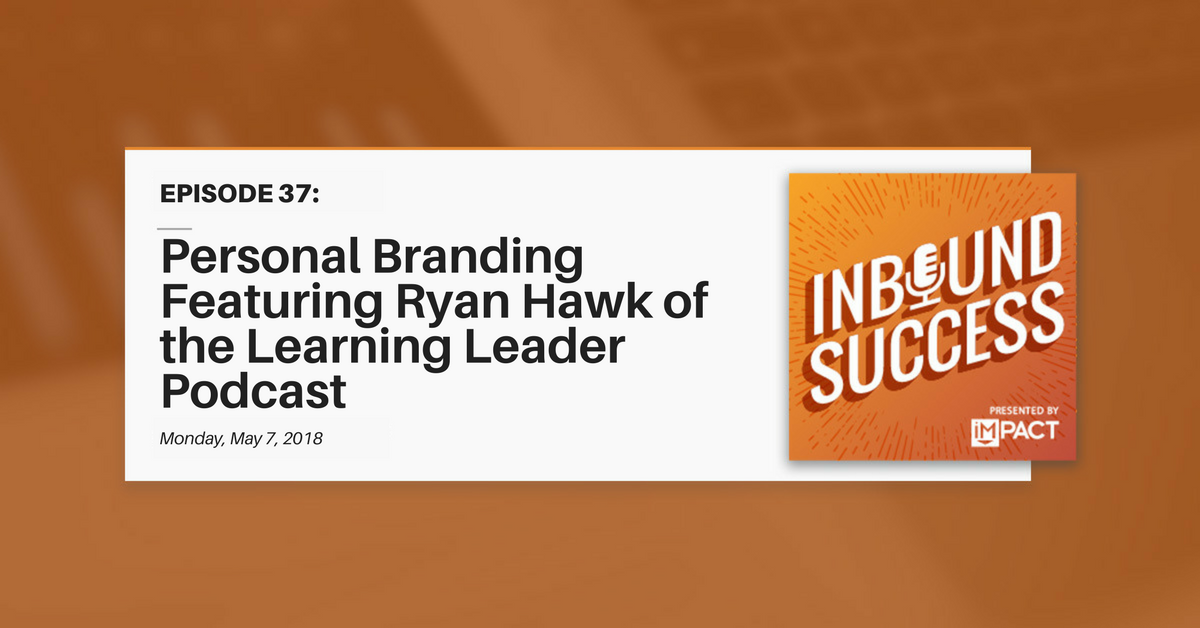 """Personal Branding Featuring Ryan Hawk of the Learning Leader Show"" (Inbound Success Ep. 37)"