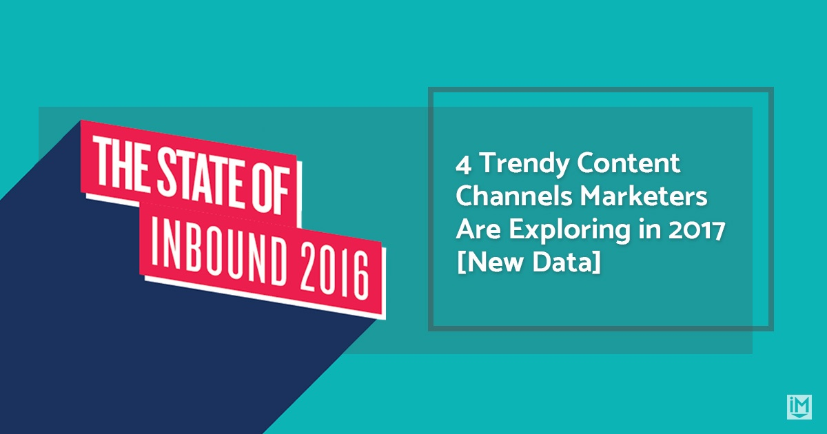 4 Trendy Content Channels Marketers Are Exploring in 2017 [New Data]