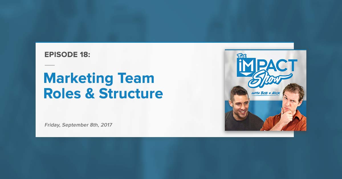 Marketing Team Roles & Structure: The IMPACT Show Ep.18 [Show Notes]