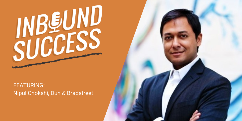 How Dun & Bradstreet increased engagement by 45% with customer-centric marketing ft. Nipul Chokshi (Inbound Success, Ep. 167)