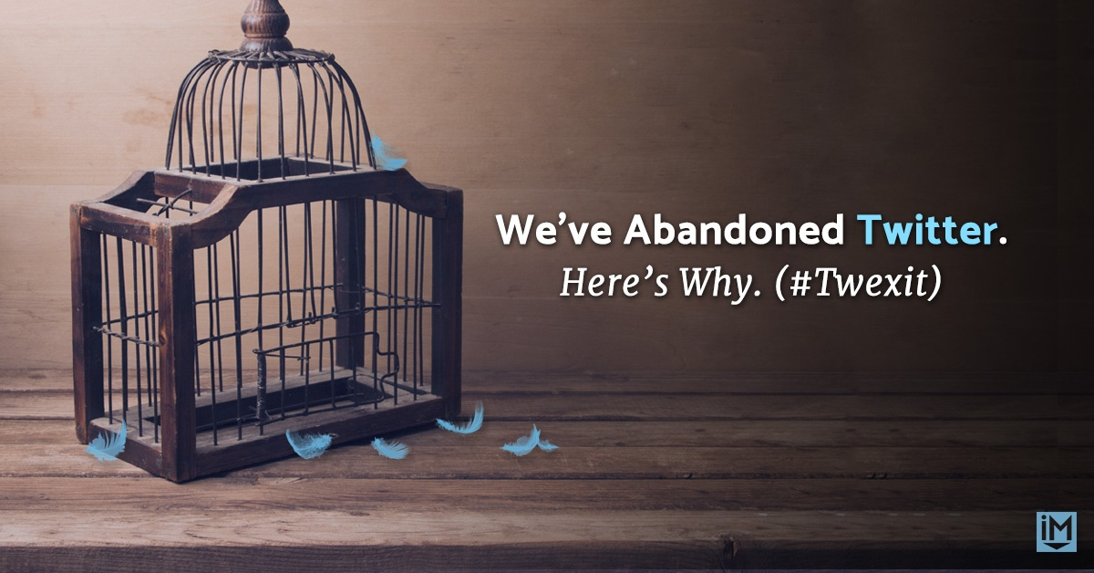 We've Abandoned Twitter. Here's Why. (#Twexit)