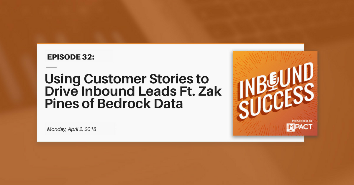 """Using Customer Stories to Drive Inbound Leads Ft. Zak Pines of Bedrock Data"" (Inbound Success Ep. 32)"