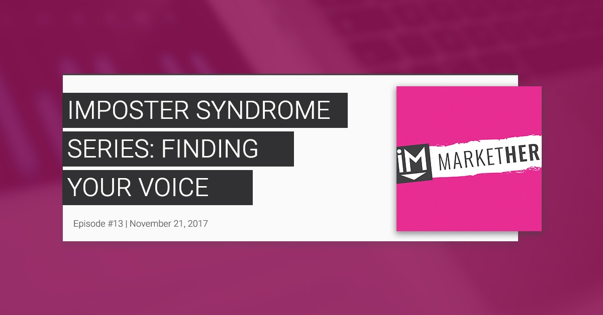 """""""Imposter Syndrome Series: Finding Your Voice"""" (MarketHer Ep. 13)"""