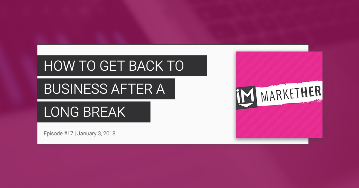 How to Get Back to Business After a Long Holiday Break [MarketHer Ep. 17]
