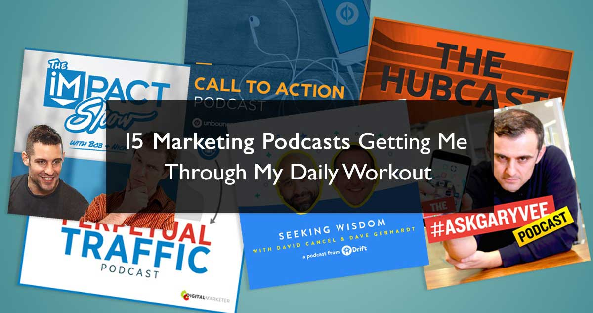 15 Marketing Podcasts Getting Me Through My Daily Workout