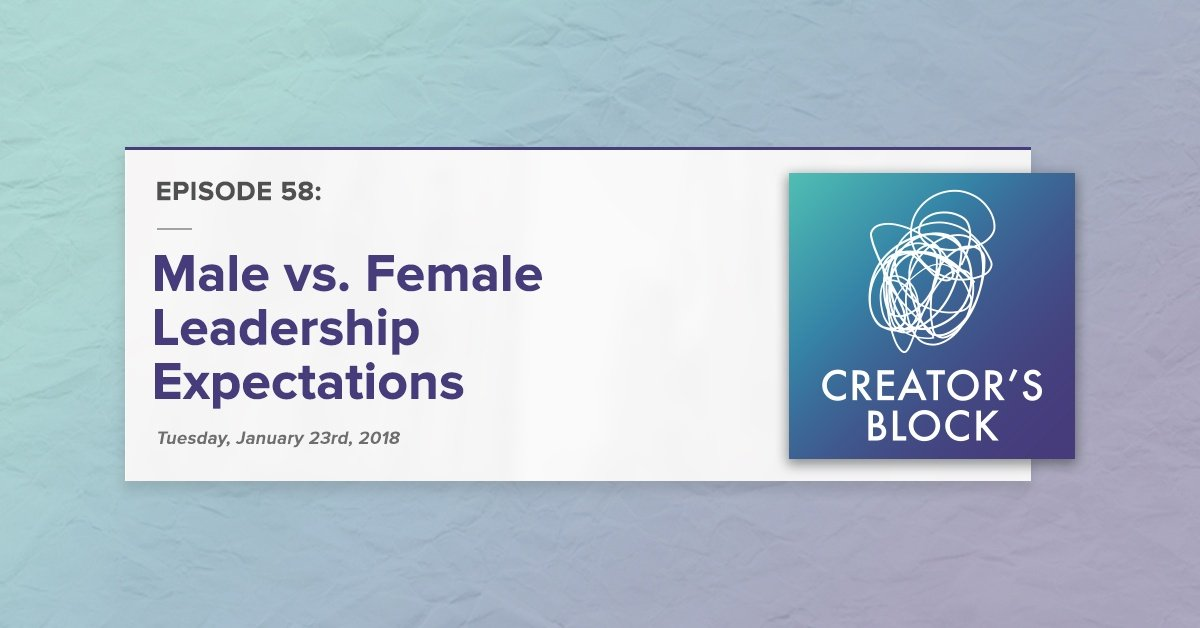"""Male vs. Female Leadership Expectations"" (Creator's Block, Ep. 58)"