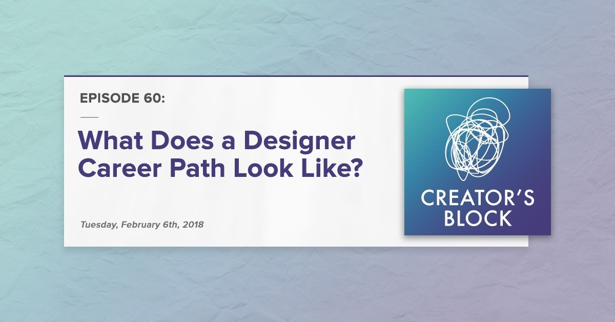 """""""What Does a Designer Career Path Look Like?"""" (Creator's Block, Ep. 60)"""