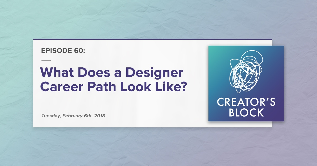 What Does a Designer Career Path Look Like? (Creator's Block, Ep. 60)