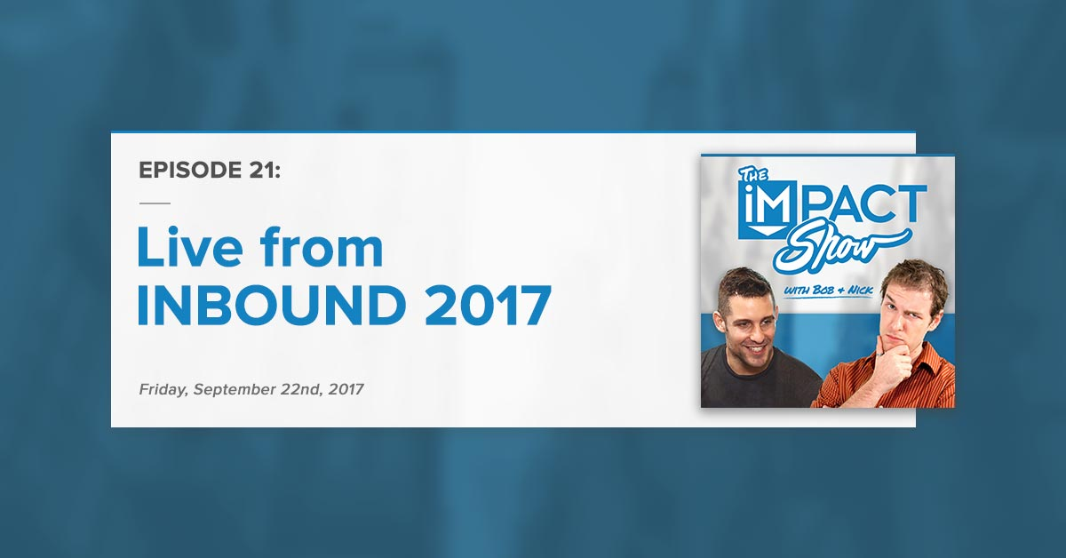 """Live from INBOUND 2017:"" The IMPACT Show Ep.21 [Show Notes]"