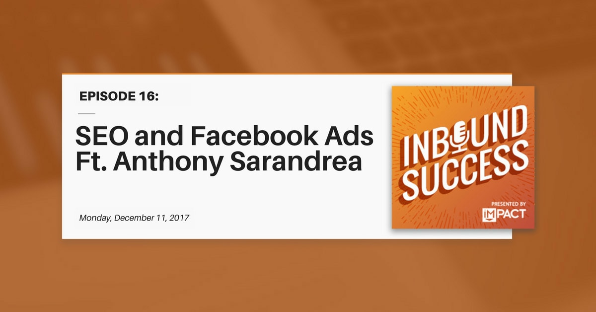 SEO & Facebook Ads ft. Anthony Sarandrea (Inbound Success Ep. 16)