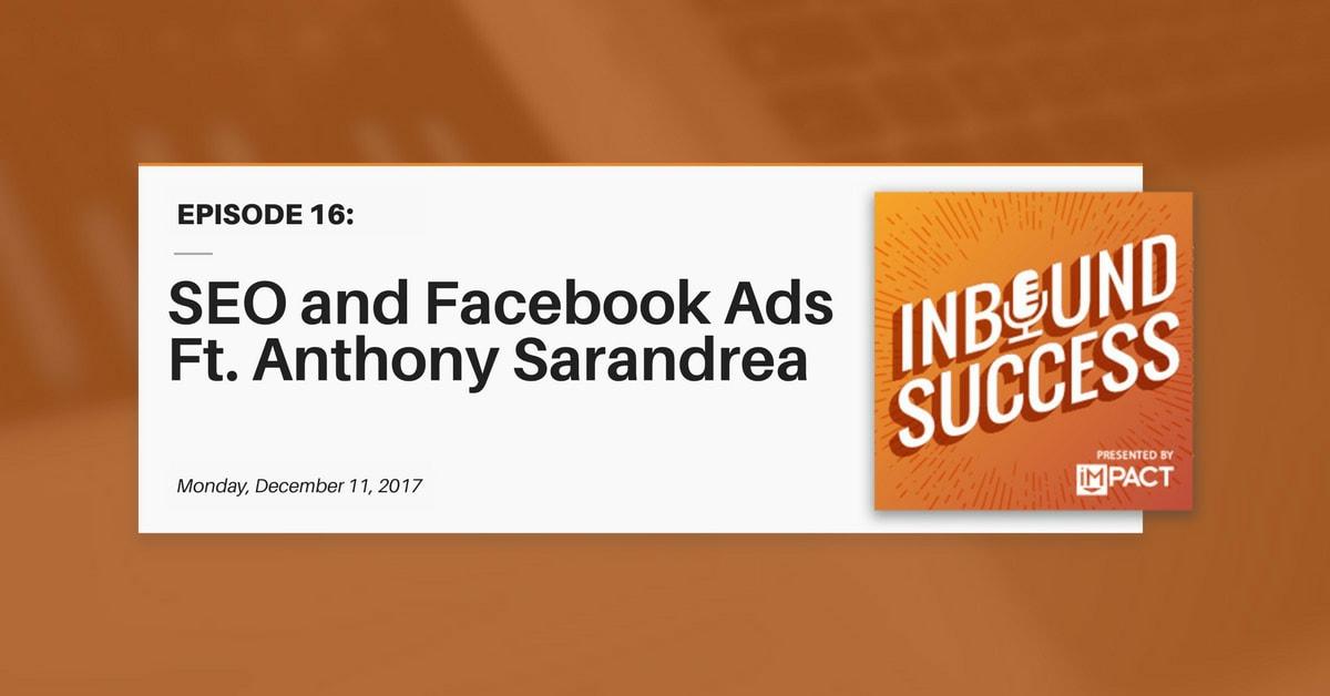 SEO & Facebook Ads ft. Anthony Sarandrea (Inbound Success Ep. 16)