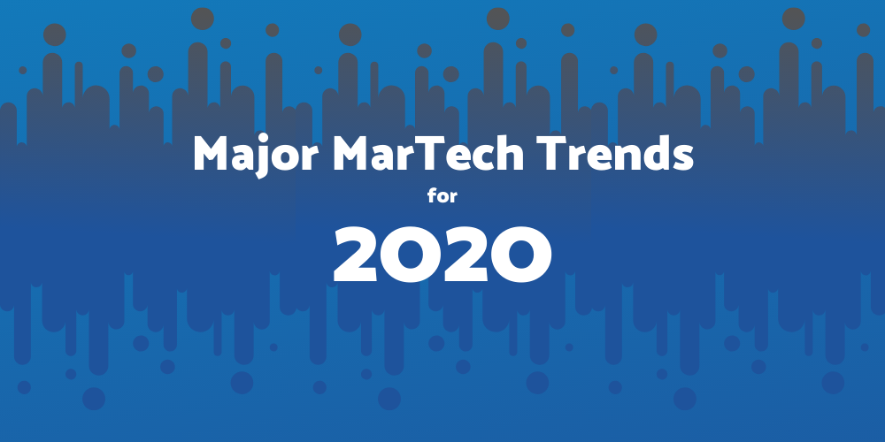 3 major MarTech trends to know before 2020