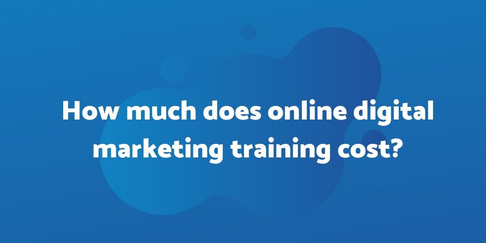How much does online digital marketing training cost?