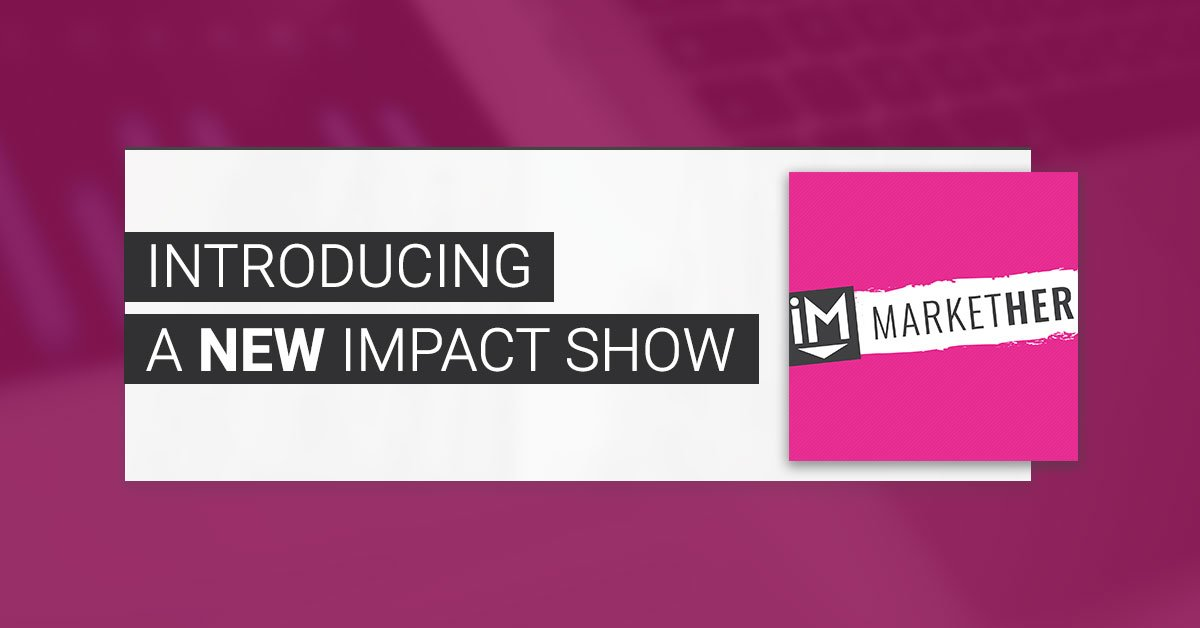 Introducing MarketHer: A new IMPACT Show for Women in Creative Careers