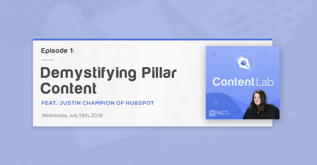 """Demystifying Pillar Content & Topic Clusters"" with Justin Champion of HubSpot (Content Lab, Ep. 1)"
