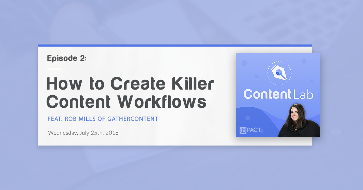 """How to Create Killer Content Workflows"" with Rob Mills of GatherContent (Content Lab, Ep. 2)"