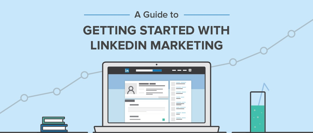 A Guide to Getting Started With LinkedIn Marketing