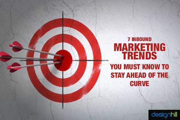 7 Inbound Marketing Trends You Need To Stay Ahead of the Curve