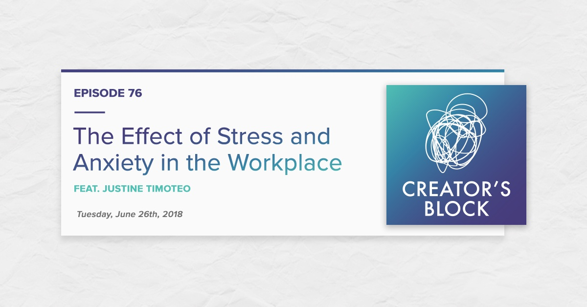 The Effect of Stress & Anxiety in the Workplace (Creator's Block, Ep. 76)