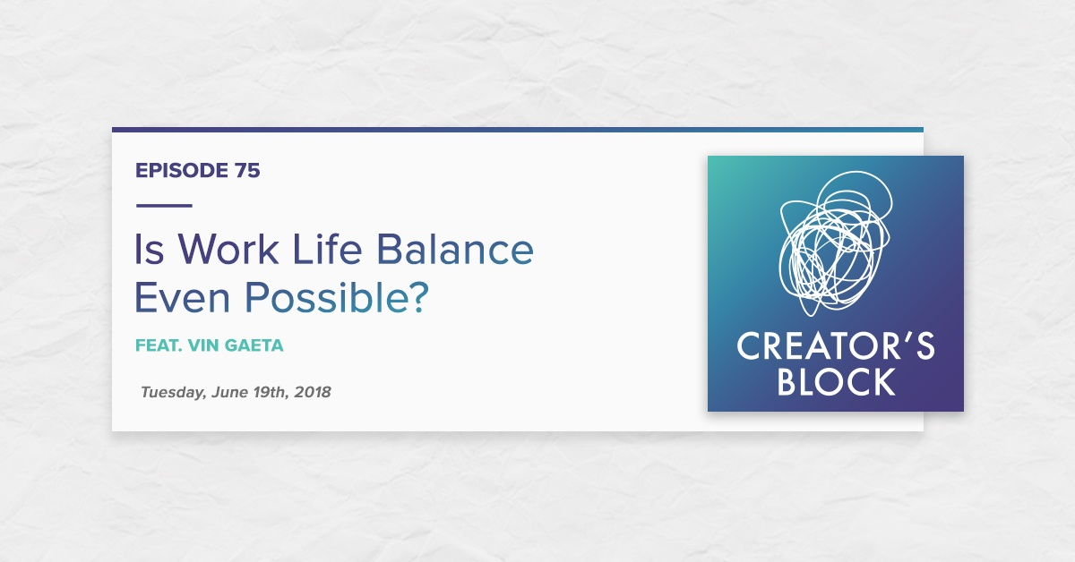"""Is Work Life Balance Even Possible?"" (Creator's Block, Ep. 75)"